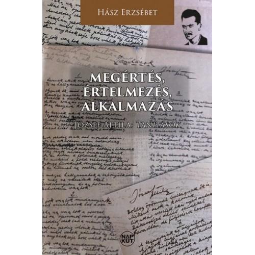 Megértés, értelmezés, alkalmazás - József Attila: Tanítások