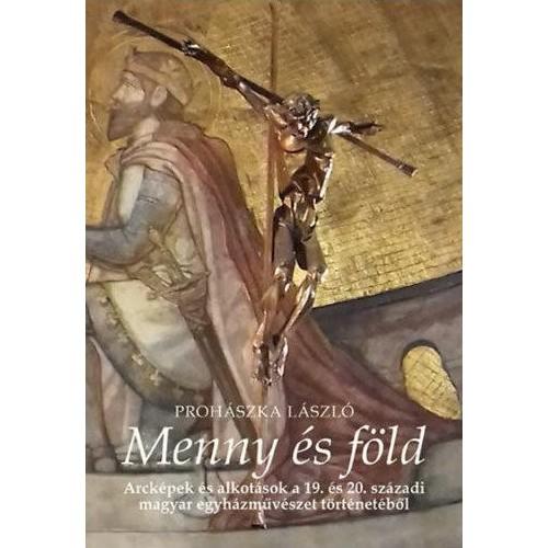 Menny és föld - Arcképek és alkotások a 19. és 20. századi magyar egyházművészet történetéből