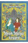 Mesék Mátyás királyról (A világ legszebb meséi) *