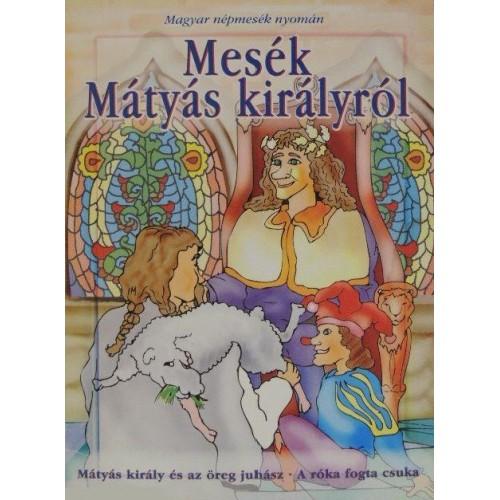 Mesék Mátyás királyról (Magyar népmesék nyomán)
