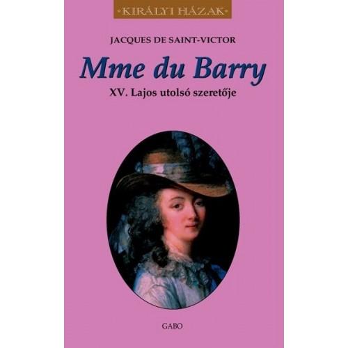 Mme du Barry - XV. Lajos utolsó szeretője (Királyi házak)