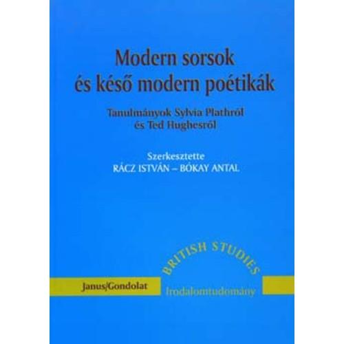 Modern sorsok és késő modern poétikák (Tanulmányok Sylvia Plathról és Ted Hughesról)