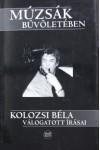 Múzsák bűvöletében - CD-vel - (Kolozsi Béla válogatott írásai)