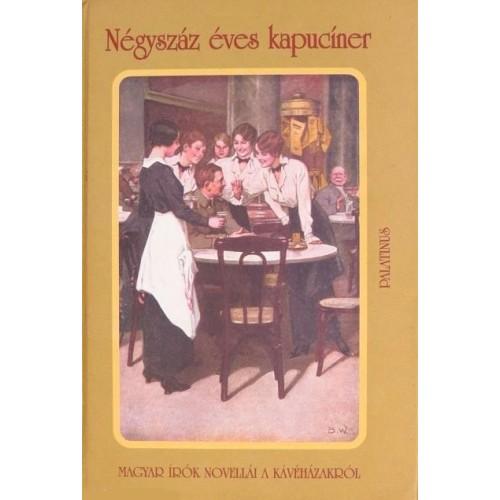 Négyszáz éves kapucíner - Magyar írók novellái a kávéházakról