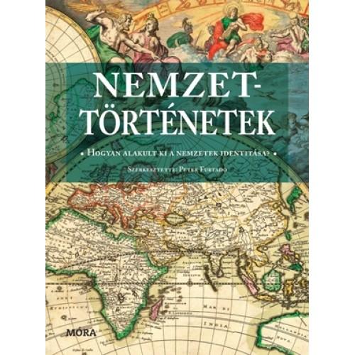Nemzettörténetek - Hogyan alakult ki a nemzetek identitása?, Móra kiadó, Történelem