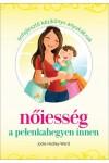 Nőiesség a pelenkahegyen innen (Önfejlesztő kézikönyv anyukáknak)