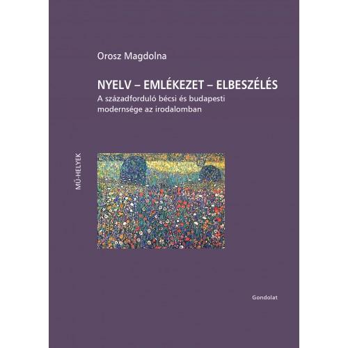Nyelv – emlékezet – elbeszélés. A századforduló bécsi és budapesti modernsége az irodalomban