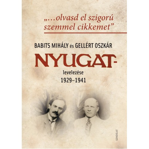 '...olvasd el szigorú szemmel cikkemet' (Babits Mihály és Gellért Oszkár Nyugat-levelezése, 1929-1941)