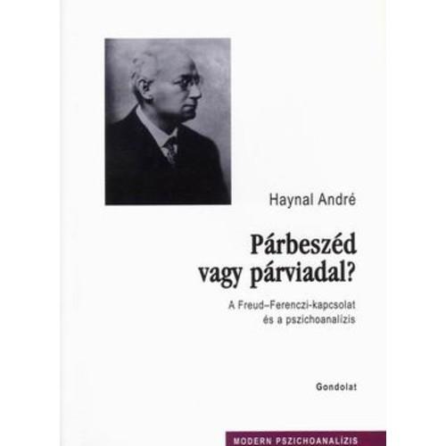 Párbeszéd vagy párviadal? A Freud-Ferenczi-kapcsolat és a pszichoanalízis