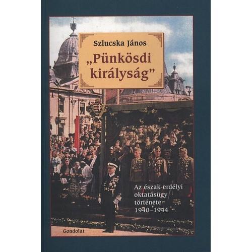 'Pünkösdi királyság': az észak-erdélyi oktatásügy története, 1940-1944