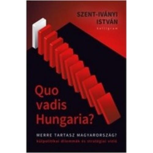Quo Vadis Hungaria? Külpolitikai dilemmák és stratégiai vízió