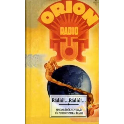 Rádió!... Rádió!... (Magyar írók novellái és publicisztikai írásai)