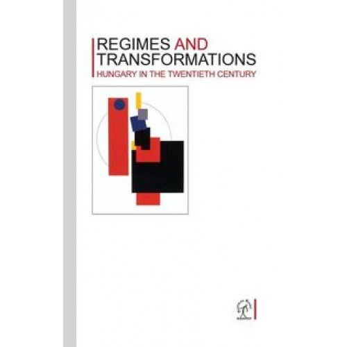 Regimes and Transformations (Hungary in the Twentieth Century)