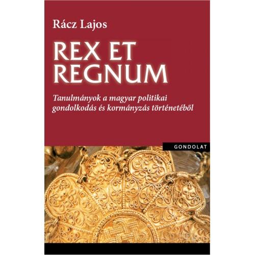 Rex et regnum. Tanulmányok a magyar politikai gondolkodás és kormányzás történetéből