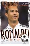 Ronaldo - A fiú, aki tudta, mit akar (Nem csak rajongóknak)