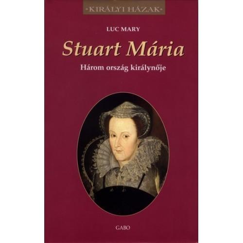 Stuart Mária - Három ország királynője (Királyi házak)