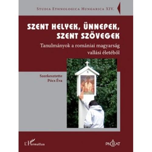Szent helyek, ünnepek, szent szövegek (Tanulmányok a romániai magyarság vallási életéből)