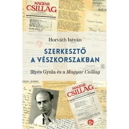 Szerkesztő a vészkorszakban (Illyés Gyula és a Magyar Csillag)