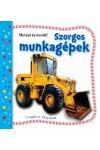 Szorgos munkagépek - Mutasd és mondd!, Csengőkert kiadó, Gyermek- és ifjúsági könyvek
