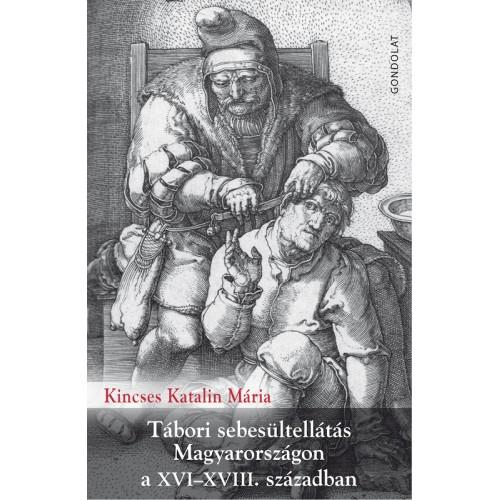 Tábori sebesültellátás Magyarországon a XVI-XVIII. században