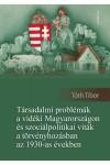 Társadalmi problémák a vidéki Magyarországon és szociálpolitikai viták a törvényhozásban az 1930-as években