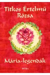 Titkos Értelmű Rózsa - Mária-legendák