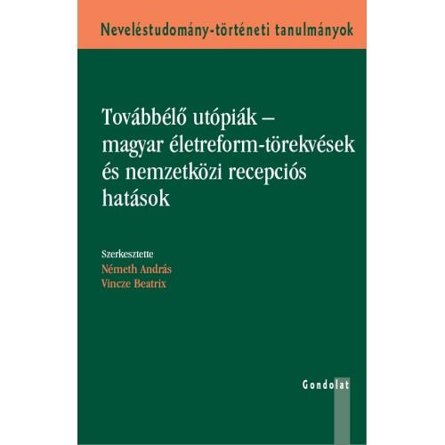 Továbbélő utópiák – magyar életreform-törekvések és nemzetközi recepciós hatások