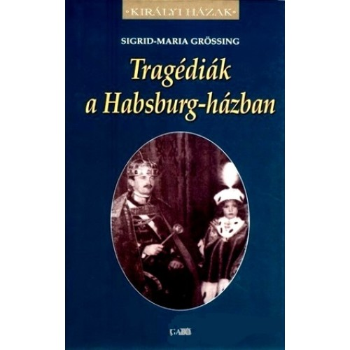 Tragédiák a Habsburg-házban (Királyi házak)