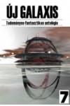Új Galaxis 7. Tudományos-fantasztikus antológia