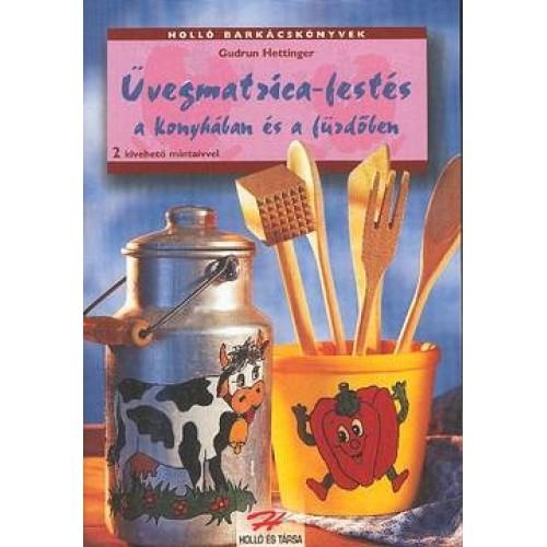 Üvegmatrica-festés a konyhában és a fürdőben (Holló barkácskönyvek) *