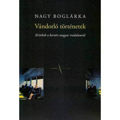 Vándorló történetek. Kritikák a kortárs magyar irodalomról